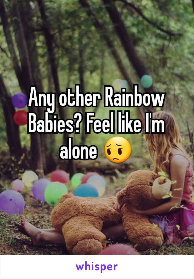 Any other Rainbow Babies? Feel like I'm alone 😔