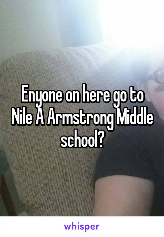 Enyone on here go to Nile A Armstrong Middle school?