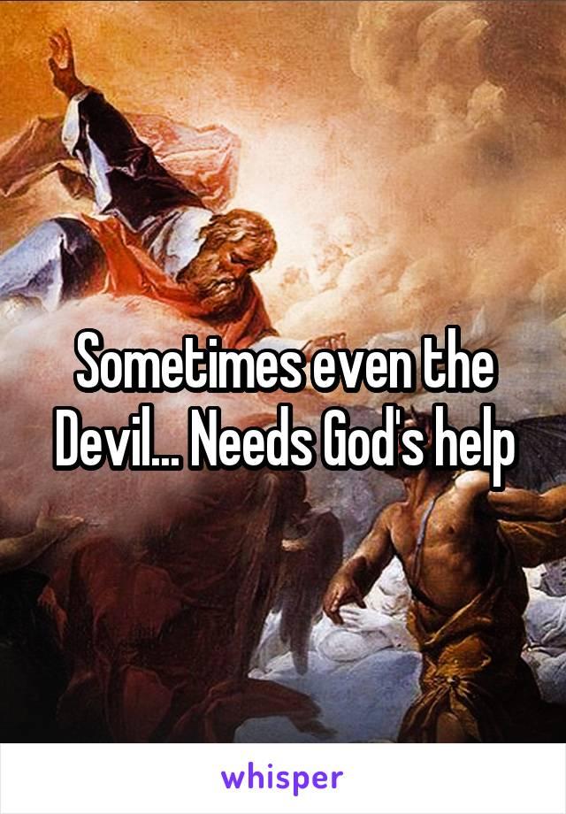 Sometimes even the Devil... Needs God's help