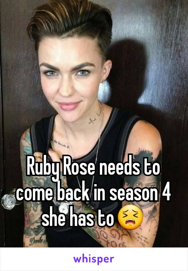 Ruby Rose needs to come back in season 4 she has to😣