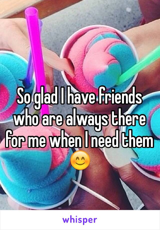 So glad I have friends who are always there for me when I need them 😊