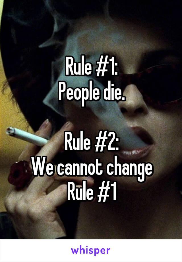 Rule #1: People die.  Rule #2: We cannot change Rule #1