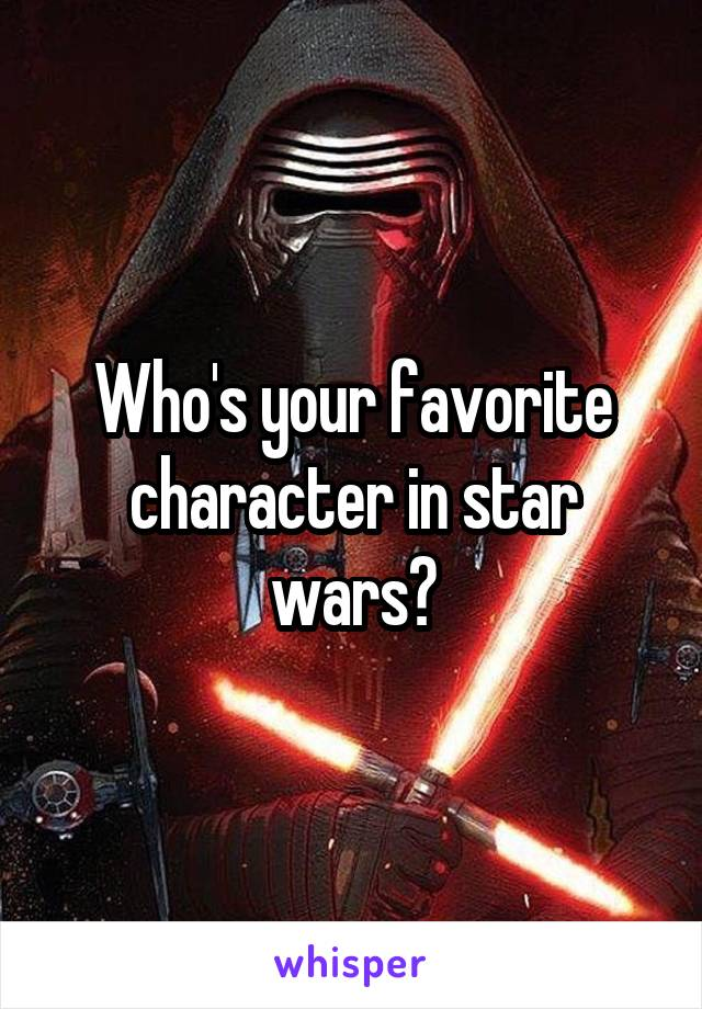 Who's your favorite character in star wars?
