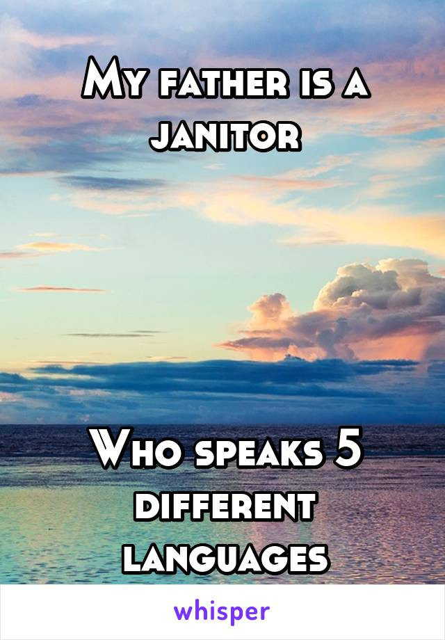 My father is a janitor      Who speaks 5 different languages