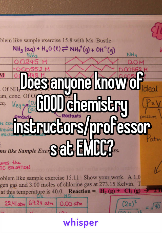 Does anyone know of GOOD chemistry instructors/professors at EMCC?