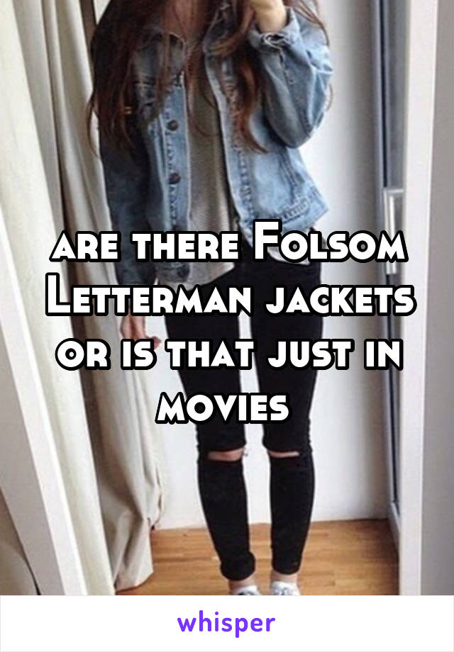 are there Folsom Letterman jackets or is that just in movies