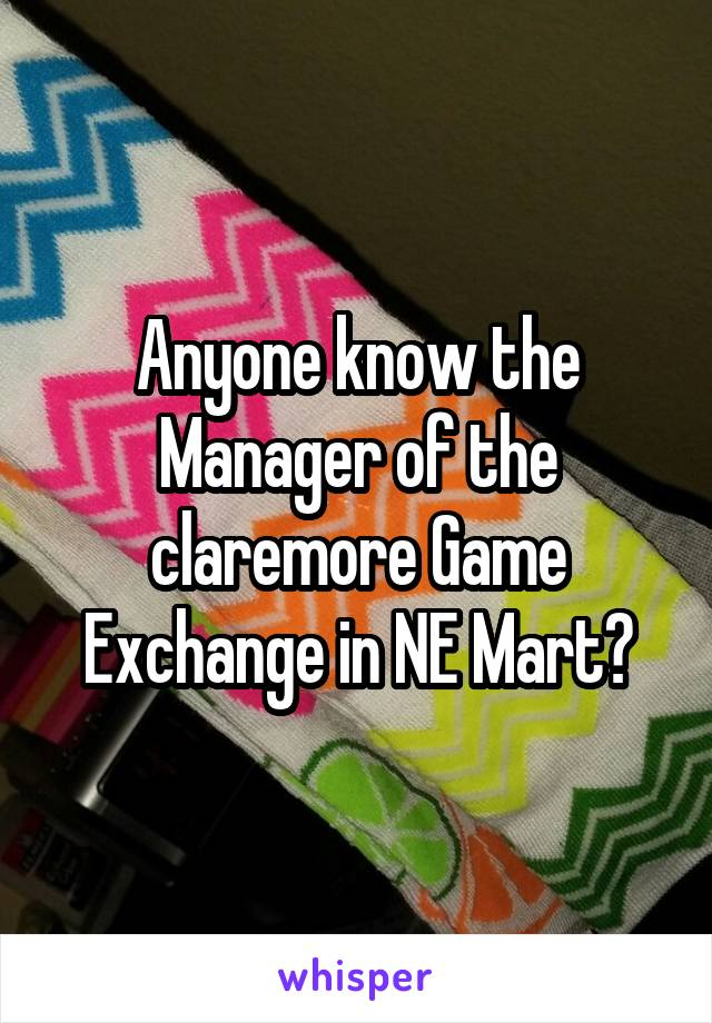 Anyone know the Manager of the claremore Game Exchange in NE Mart?
