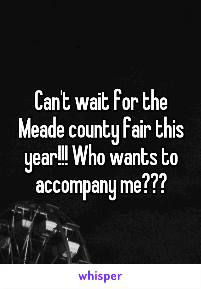 Can't wait for the Meade county fair this year!!! Who wants to accompany me???