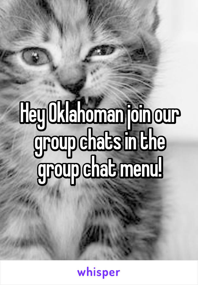 Hey Oklahoman join our group chats in the group chat menu!