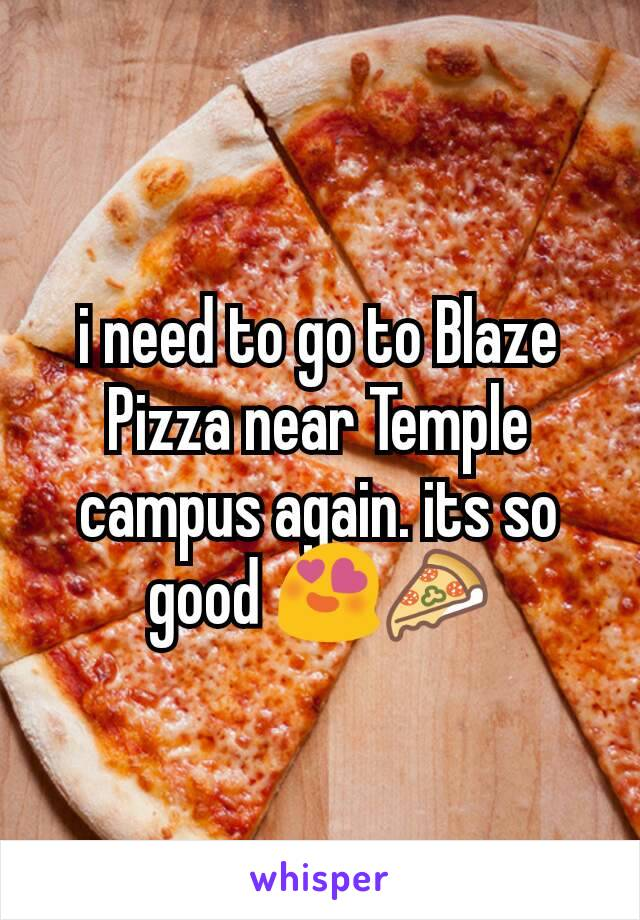 i need to go to Blaze Pizza near Temple campus again. its so good 😍🍕