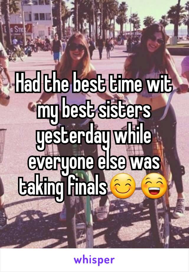 Had the best time wit my best sisters yesterday while everyone else was taking finals😊😁
