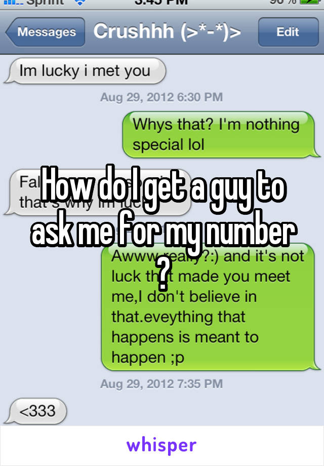 How do I get a guy to ask me for my number ?