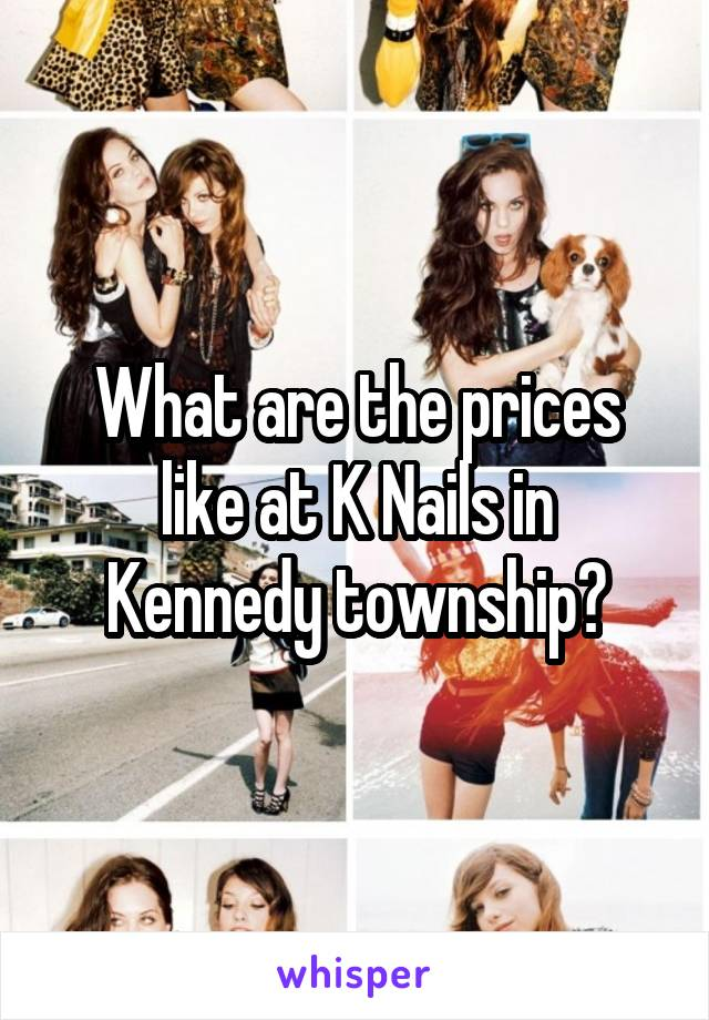 What are the prices like at K Nails in Kennedy township?