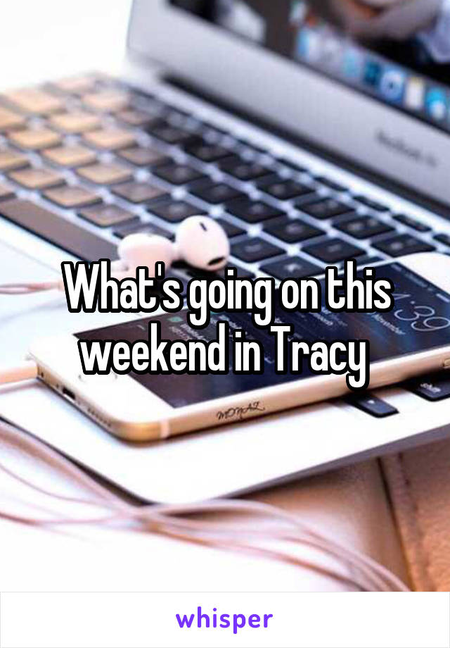 What's going on this weekend in Tracy