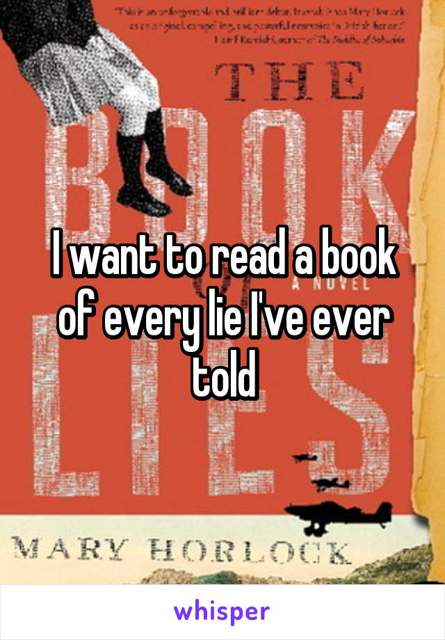 I want to read a book of every lie I've ever told