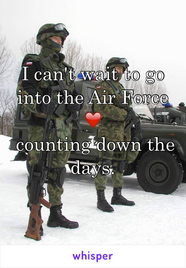 I can't wait to go into the Air Force ❤ ️ counting down the days.