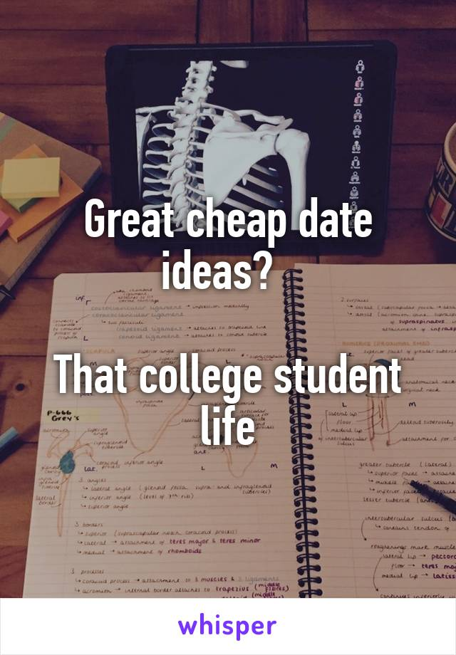 Great cheap date ideas?    That college student life