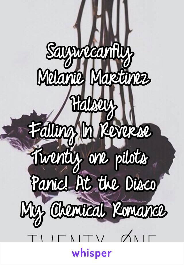 Saywecanfly  Melanie Martinez Halsey Falling In Reverse  Twenty one pilots  Panic! At the Disco My Chemical Romance
