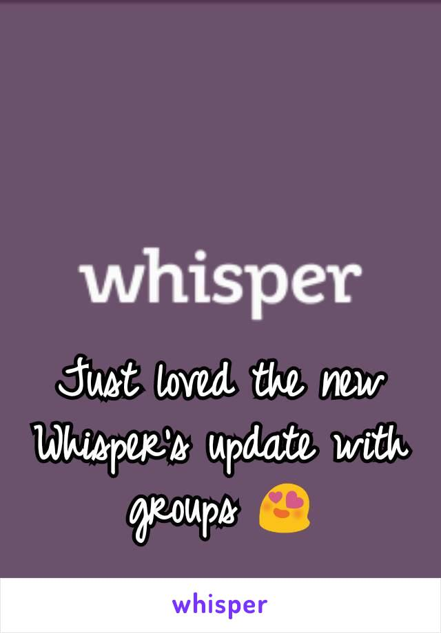 Just loved the new Whisper's update with groups 😍