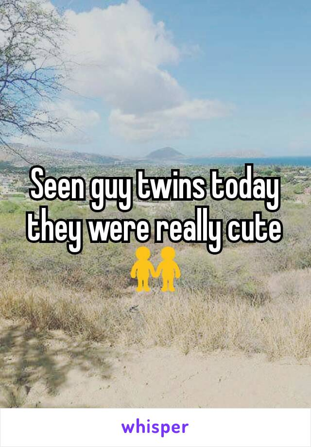Seen guy twins today they were really cute 👬