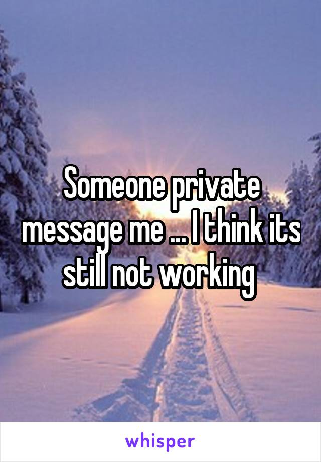 Someone private message me ... I think its still not working