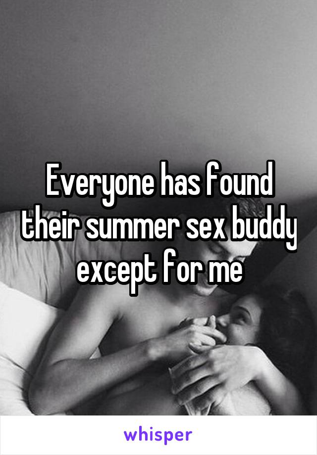Everyone has found their summer sex buddy except for me
