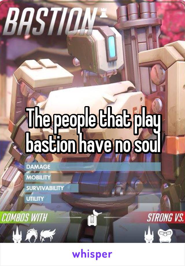 The people that play bastion have no soul