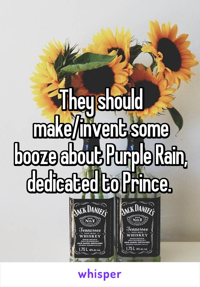 They should make/invent some booze about Purple Rain, dedicated to Prince.