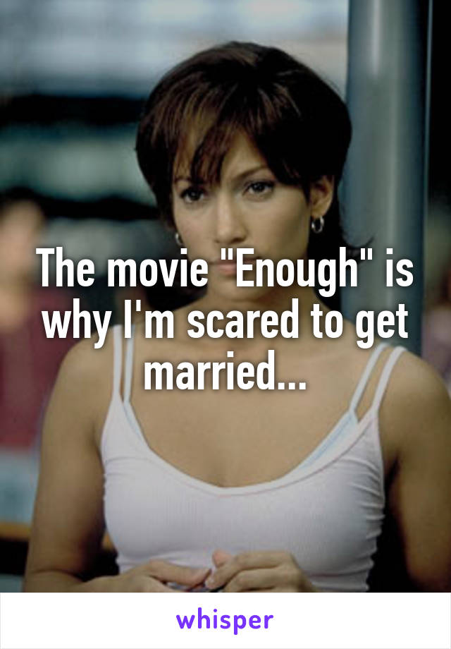 """The movie """"Enough"""" is why I'm scared to get married..."""