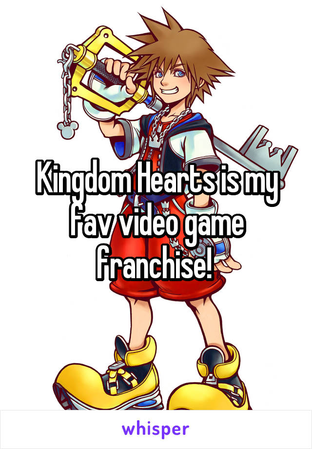 Kingdom Hearts is my fav video game franchise!