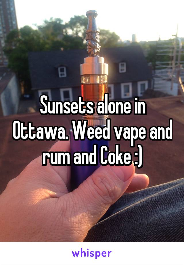 Sunsets alone in Ottawa. Weed vape and rum and Coke :)
