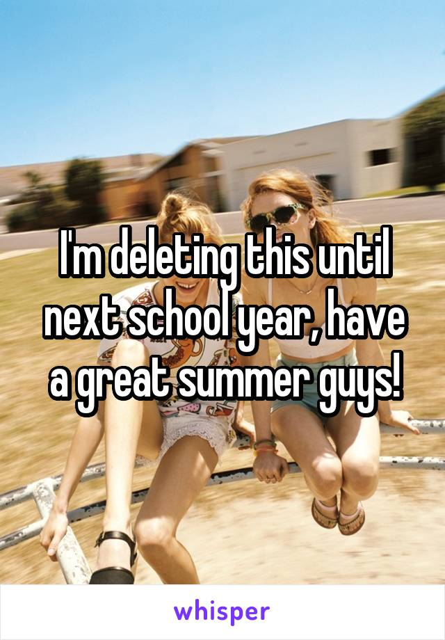I'm deleting this until next school year, have a great summer guys!