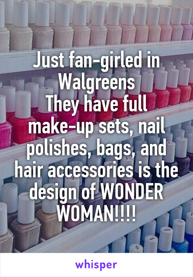 Just fan-girled in Walgreens They have full make-up sets, nail polishes, bags, and hair accessories is the design of WONDER WOMAN!!!!