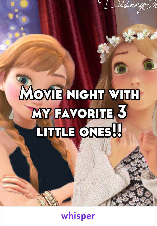 Movie night with my favorite 3 little ones!!