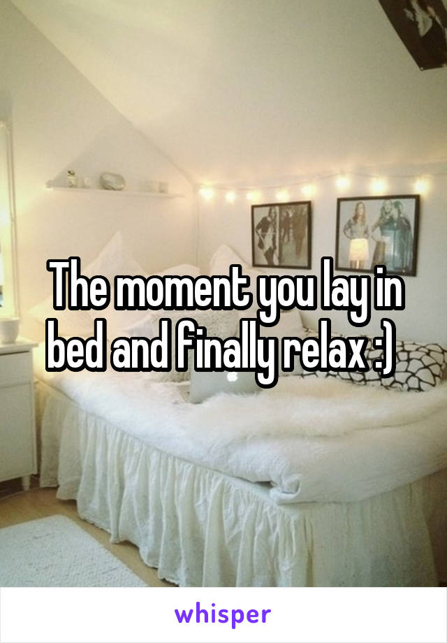The moment you lay in bed and finally relax :)