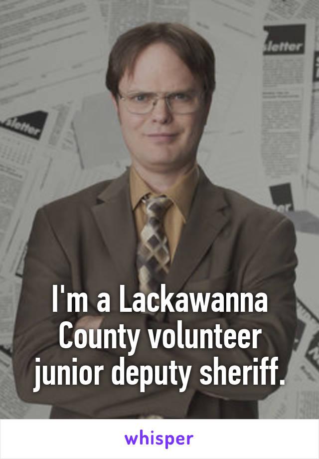 I'm a Lackawanna County volunteer junior deputy sheriff.