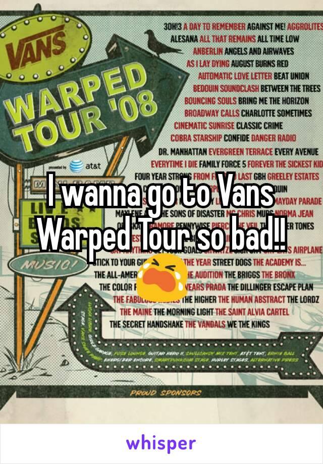 I wanna go to Vans Warped Tour so bad!!😭