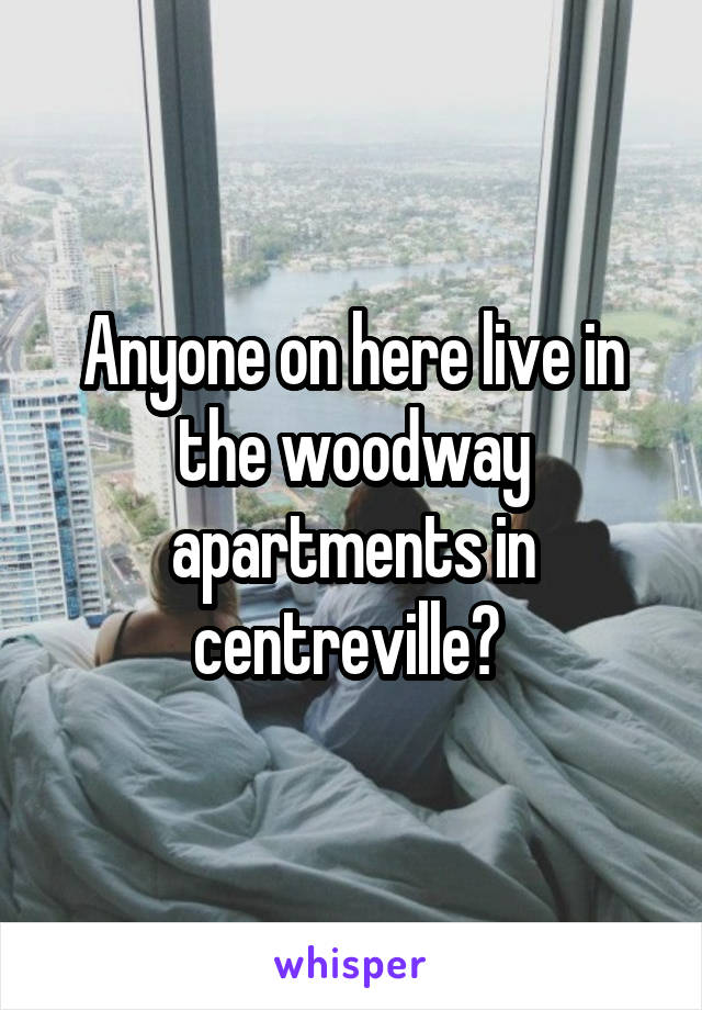 Anyone on here live in the woodway apartments in centreville?