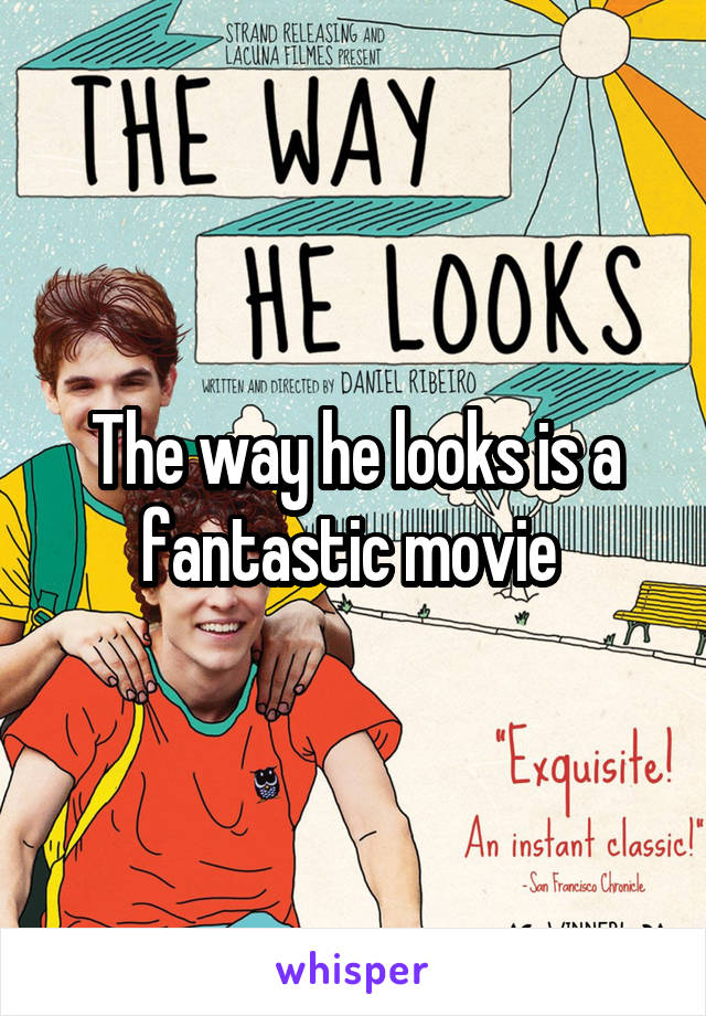 The way he looks is a fantastic movie