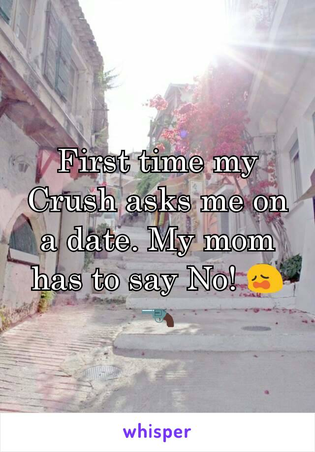 First time my Crush asks me on a date. My mom has to say No! 😩🔫