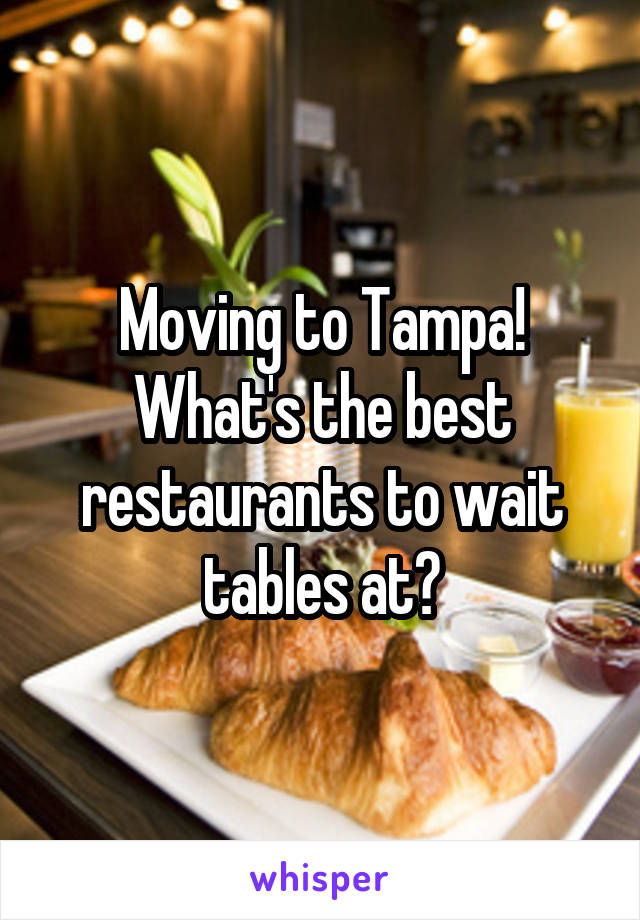 Moving to Tampa! What's the best restaurants to wait tables at?
