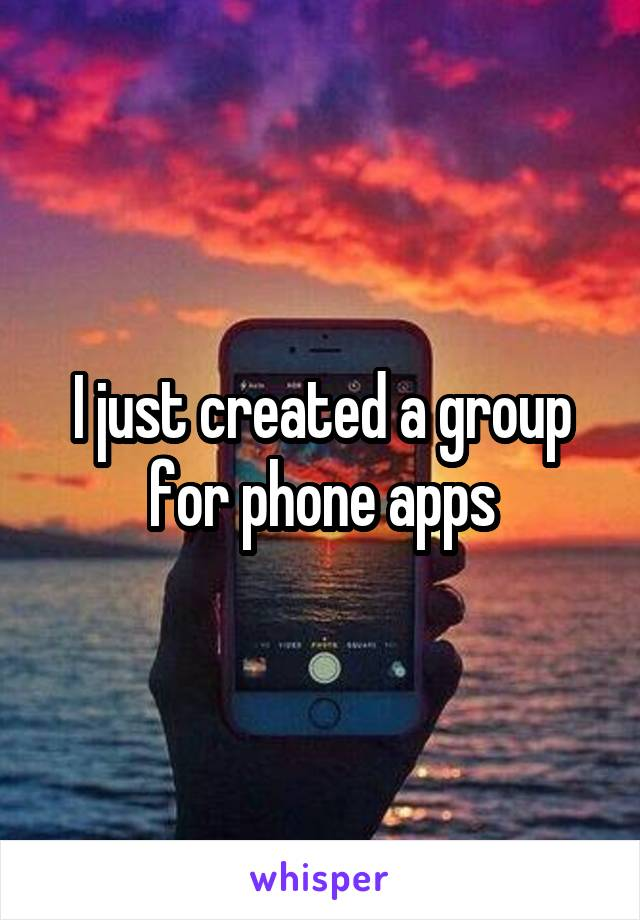I just created a group for phone apps