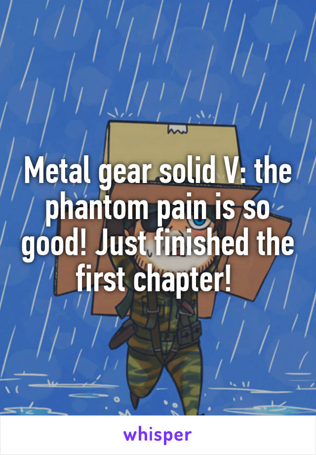 Metal gear solid V: the phantom pain is so good! Just finished the first chapter!