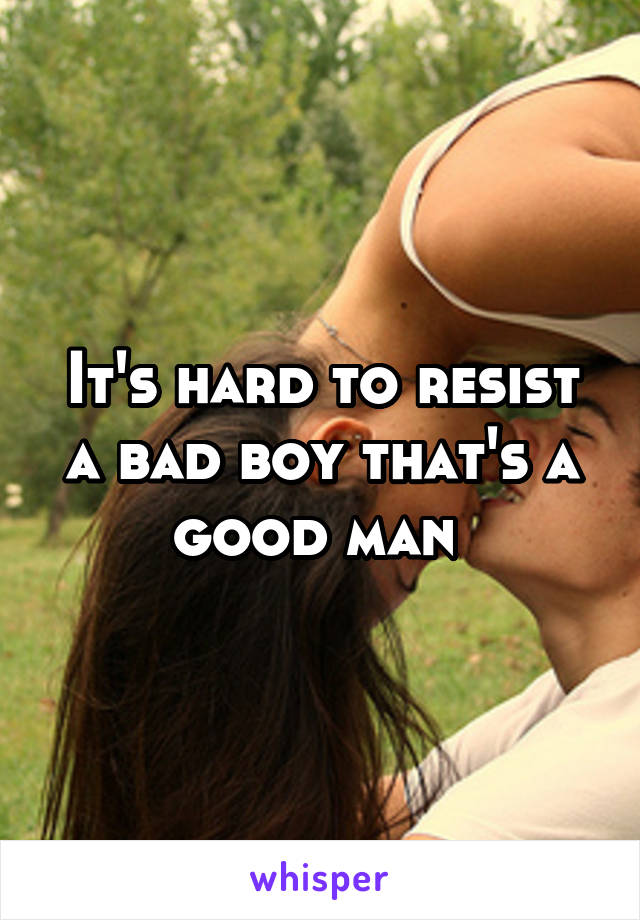 It's hard to resist a bad boy that's a good man