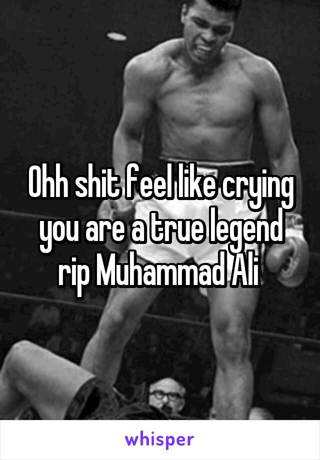 Ohh shit feel like crying you are a true legend rip Muhammad Ali