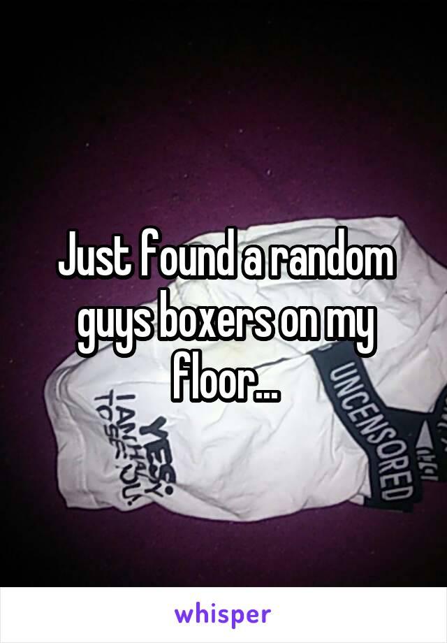 Just found a random guys boxers on my floor...