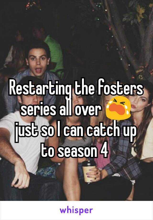Restarting the fosters series all over 😭 just so I can catch up to season 4