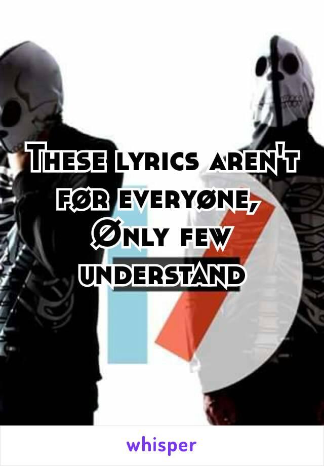 These lyrics aren't før everyøne,  Ønly few understand