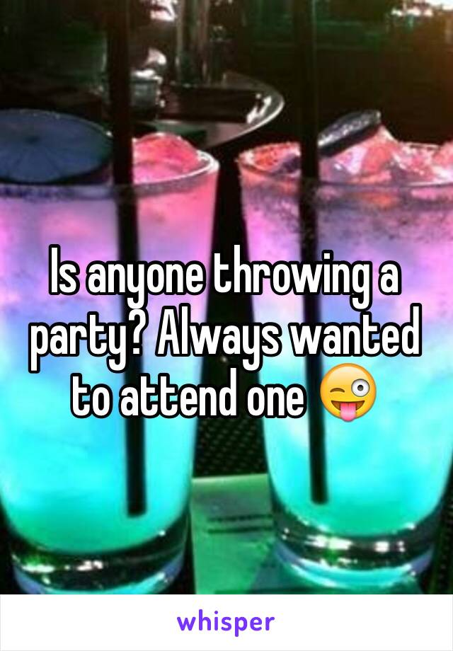 Is anyone throwing a party? Always wanted to attend one 😜