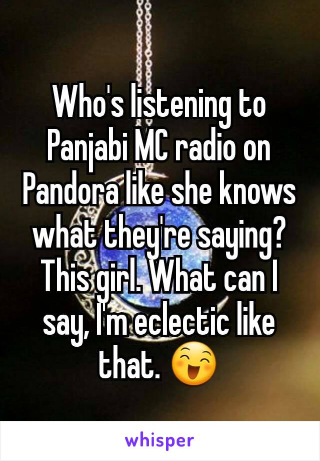 Who's listening to Panjabi MC radio on Pandora like she knows what they're saying? This girl. What can I say, I'm eclectic like that. 😄
